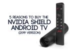 5 Reasons to Buy the NVIDIA SHIELD 2019