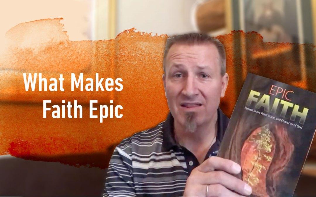 What Makes Faith Epic?