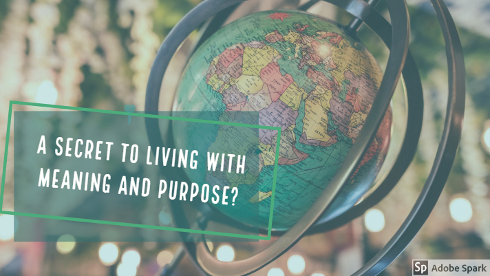 Is their a secret to living with meaning and purpose?