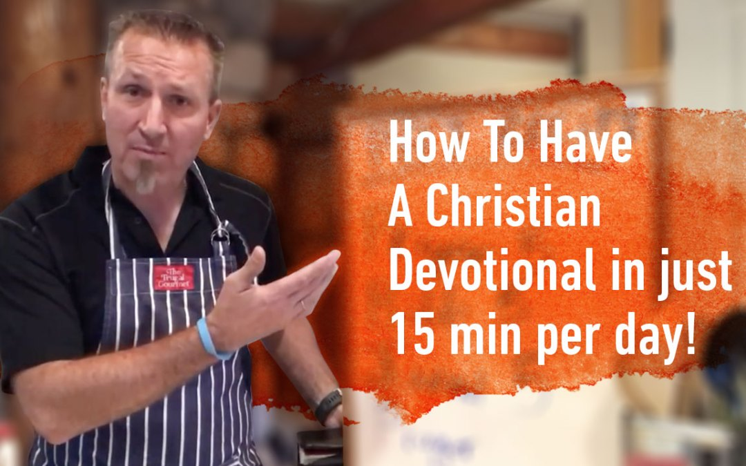 How To Have A Christian Devotional in just 15 min per day!