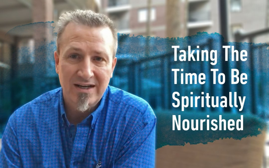 Taking The Time To Be Spiritually Nourished