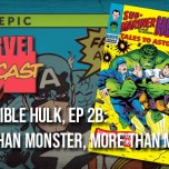Incredible Hulk, Ep. 2B: Less Than Monster, More Than Man