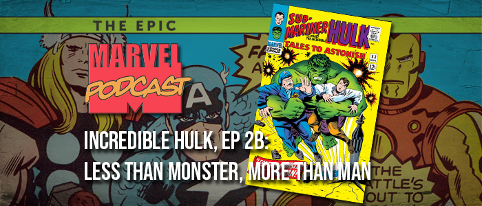 Incredible Hulk, Ep. 2B: Less Than Monster, More Than Man