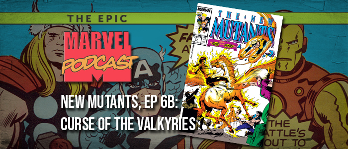 New Mutants, Ep. 6b: Curse of the Valkyries