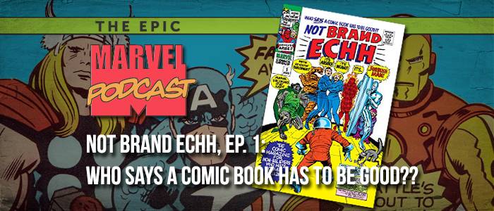 Not Brand Echh, Ep. 1: Who Says a Comic Book Has to Be Good??