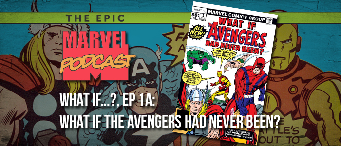 What If…?, Ep. 1a: What if the Avengers Had Never Been?
