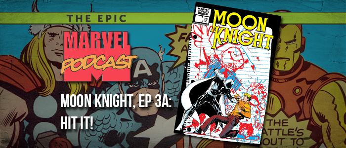 Moon Knight, Ep. 3a: Hit it!