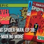 Amazing Spider-Man, Ep. 3b: Spider-Man No More