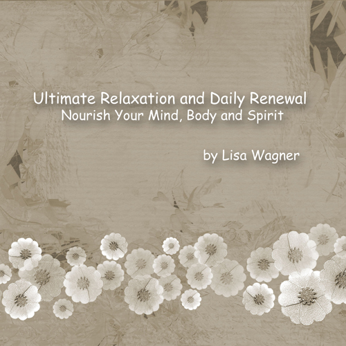 Ultimate Relaxation and Daily Renewal:  Nourish Your Mind, Body and Spirit