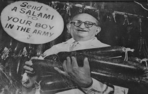 "Harry Tarowsky in his campaign poster for ""Send a salami to your boy in the Army"".  Harry Tarowsky was a partner with willy and Benny Katz.  His wife Rose Tarowsky coined the salami slogan.  Their son Izzy was serving in the south Pacific as a bomber pilot."
