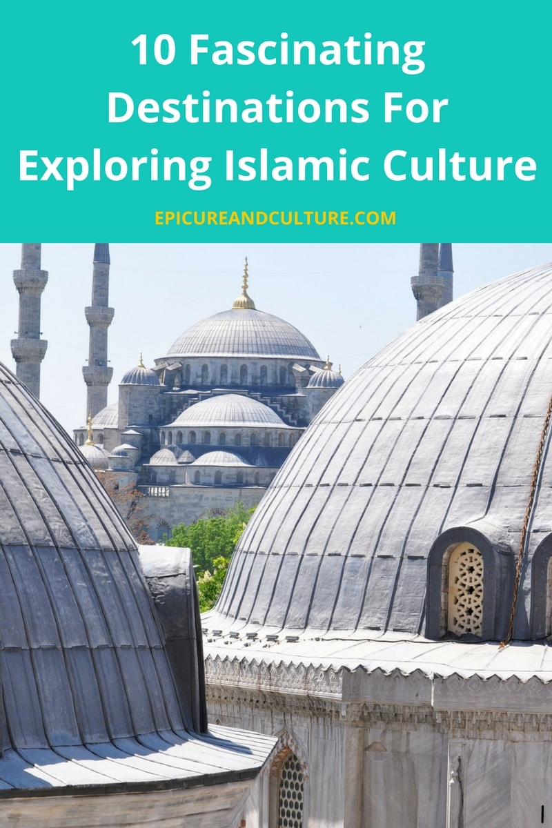 10 Fascinating Destinations For Exploring Islamic Culture