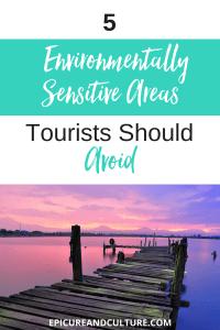 5 Environmentally Sensitive Areas Tourists Shouldn't Visit