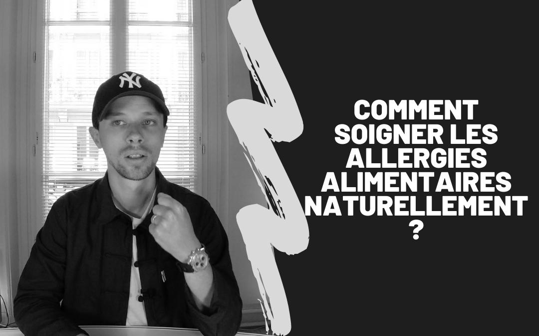 Comment Soigner Les Allergies Alimentaires Naturellement ?