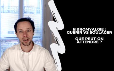 Fibromyalgie : Guérir VS Soulager. Que peut-on attendre ?