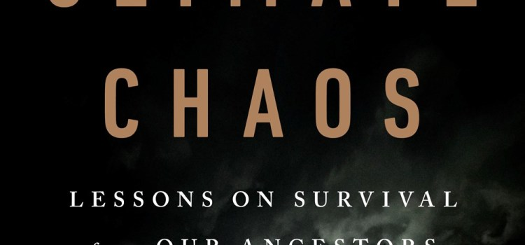Climate Chaos: Lessons on Survival from Our Ancestors by Brian Fagan