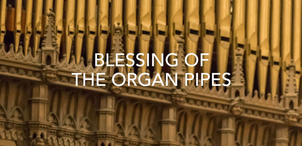 Blessing of the Organ Pipes