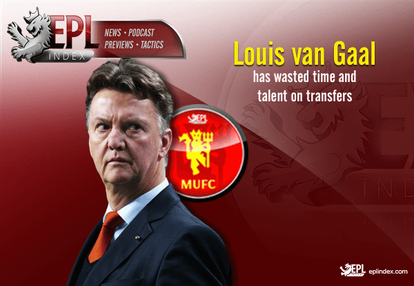 Louis Van Gaal wasted time and talent on transfers