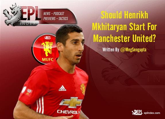 Should Henrikh Mkhitaryan Start For Manchester United