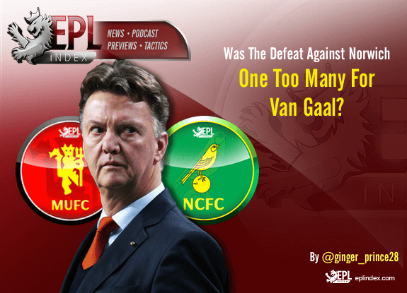 Defeat Against Norwich One Too Many Van Gaal
