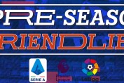 Pre season Friendlies Premier League La Liga Serie A