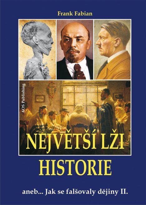 NEJVĚTŠÍ LŽI HISTORIE aneb… Jak se falšovaly dějiny II.