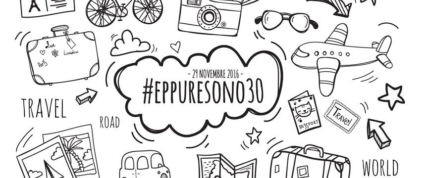 #eppuresono30! Tra sorprese e nuovi viaggi
