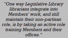 One way Legislative Library librarians integrate into Members' work, and still maintain their non-partisan role, is by taking an active role training Members and their offices.