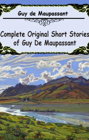 Complete-Original-Short-Stories-of-Guy-De-Maupassant-by-Guy-de-Maupassant