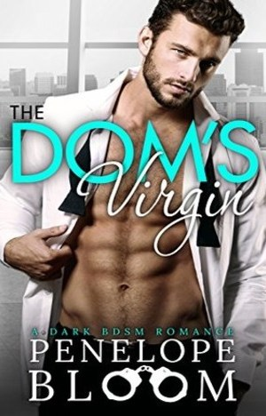 The Dom's Virgin A Dark Billionaire Romance by Penelope Bloom
