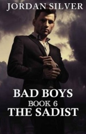 The Sadist (Bad Boys Book 6) by Jordan Silver