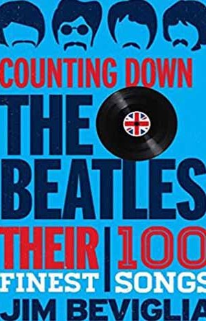 Counting Down the Beatles Their 100 Finest Songs by Jim Beviglia