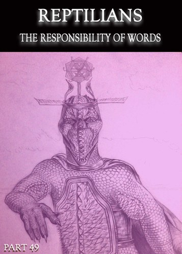 Reptilians-the-responsibility-of-words-part-49