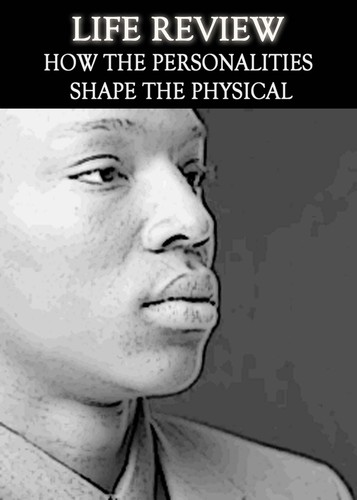 Life-review-how-the-personalities-shape-the-physical