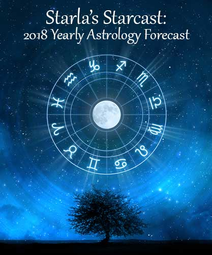 Starla's Starcast: 2018 Yearly Astrology Forecast