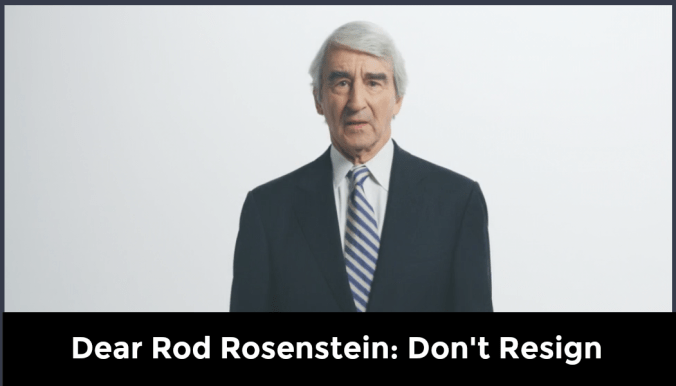 Sam Waterston Dear Rod Rosenstein Don't Resign