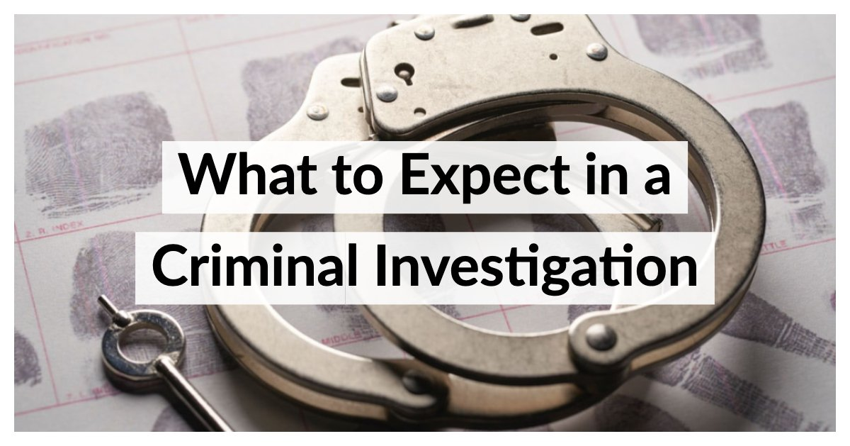 What to Expect in a Criminal Investigation
