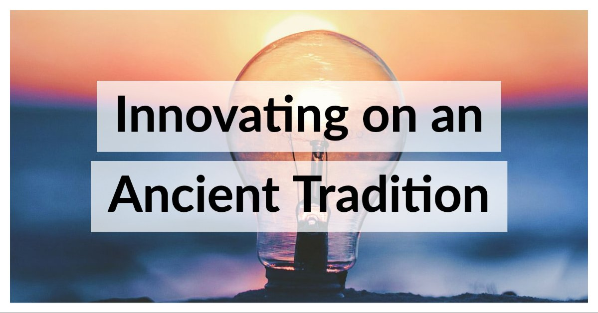 Innovating on an Ancient Tradition