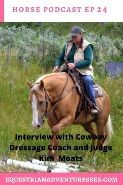Horse and travel podcast pin- Ep 24 Cowboy Dressage from student to International judge! Heather interviews Kim Moats interviews Cowboy dressage coach and international judge