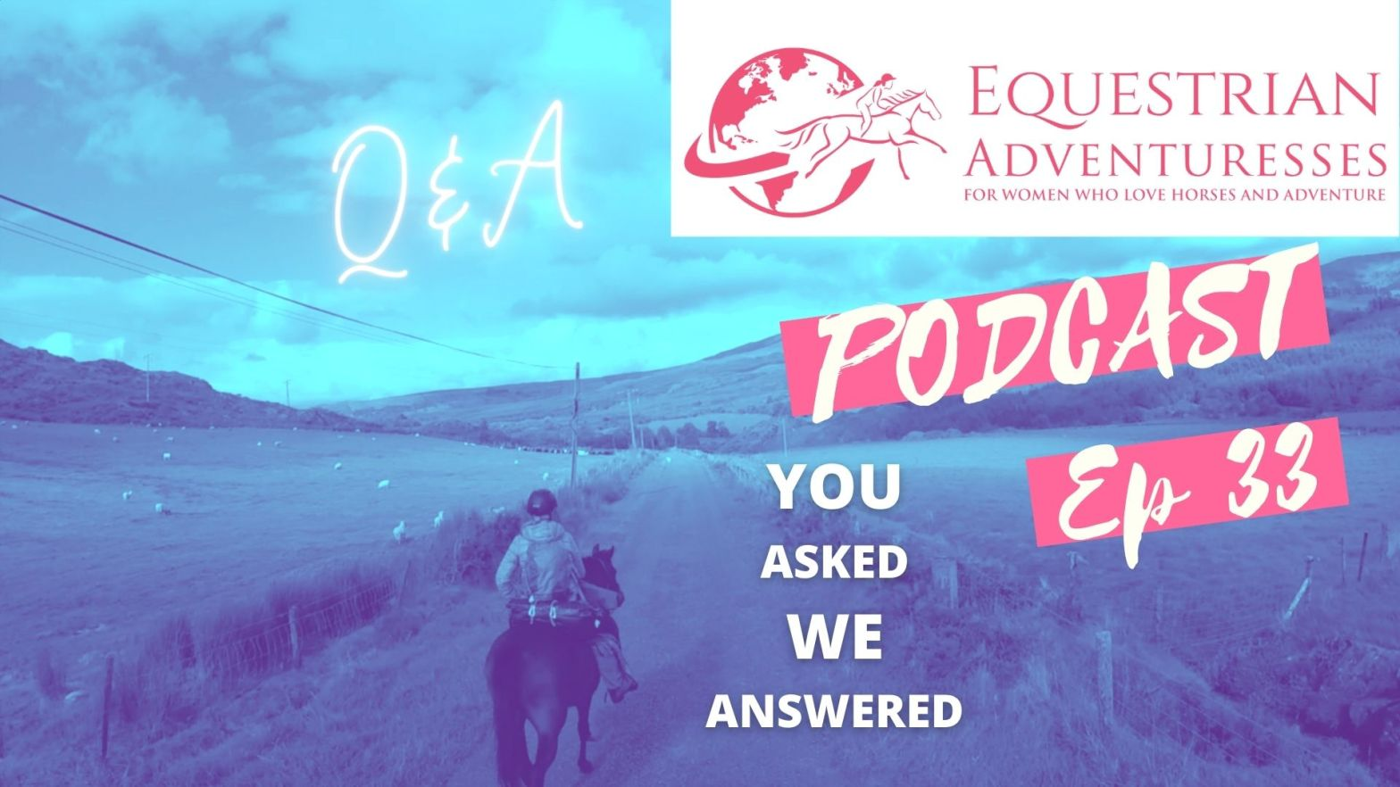 Equestrian Adventuresses Travel and Horse Podcast Ep 33 - Q&A Traveling Internationally with Your Horse: You asked them we've answered them