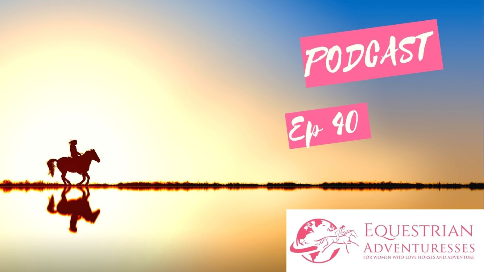 Equestrian Adventuresses Travel and Horse Podcast Ep 40 - Summer Dreaming on Horses and Rides