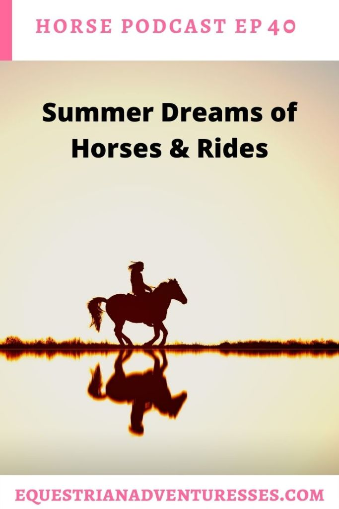 Horse and travel podcast pin - Ep 40 Summer Dreams of Horses & Rides