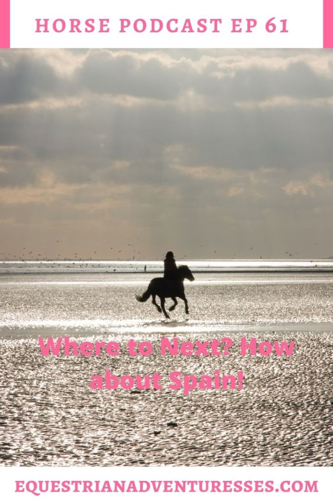 Horse and travel podcast pin - Ep 61 Where to Next? How about Spain!