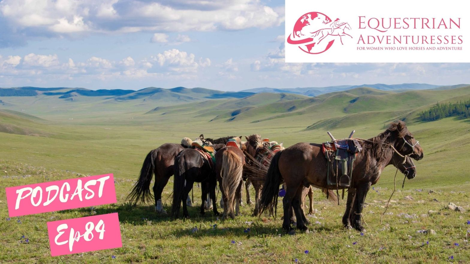 Equestrian Adventuresses Travel and Horse Podcast Ep 84 - The Great Mongolian Ride