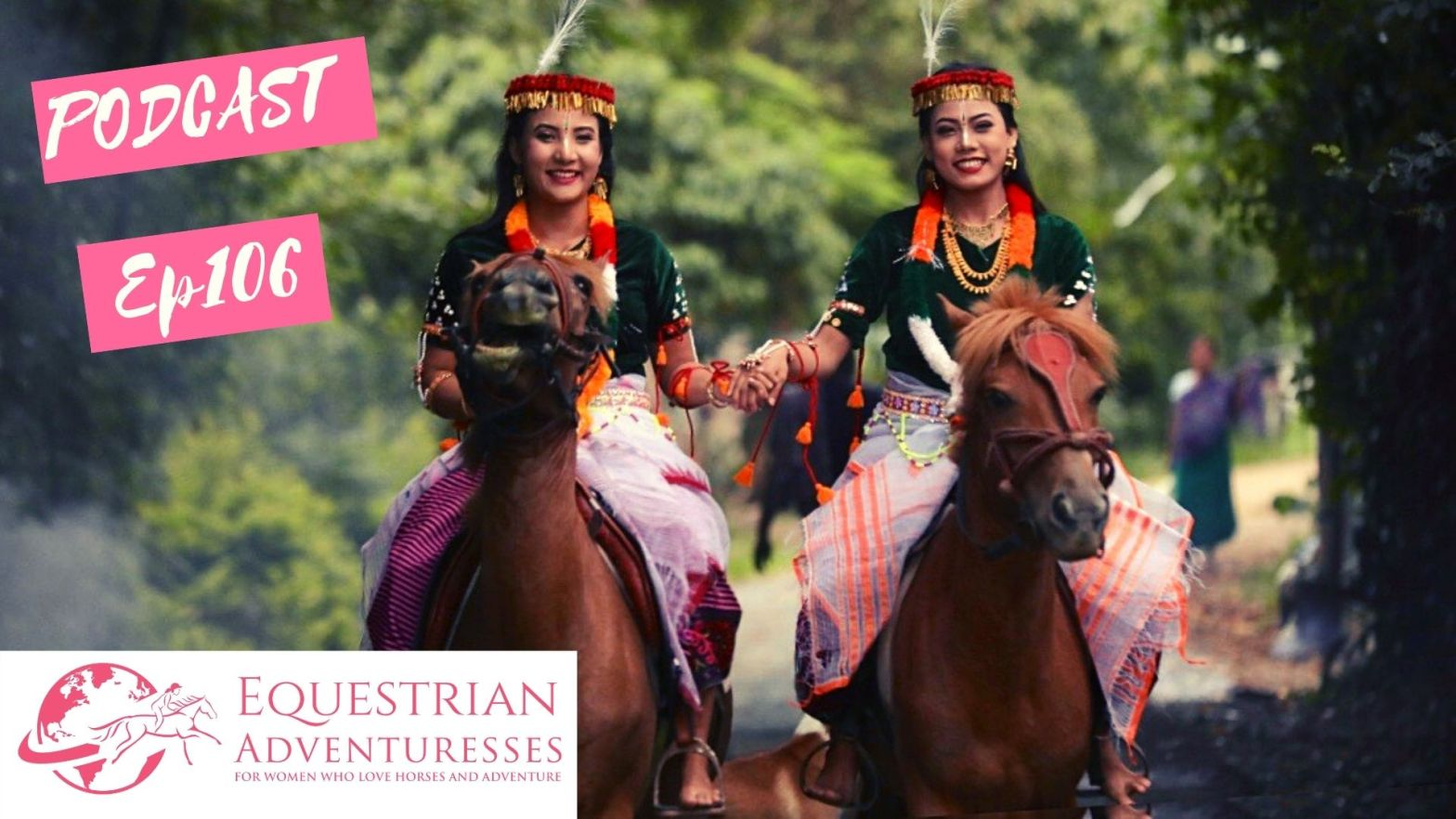 Equestrian Adventuresses Travel and Horse Podcast Ep 105 - Polo & Ponies - Shooting films about Horse Cultures of North-East India