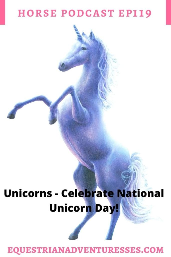 Horse and travel podcast pin - 119: Unicorns - Celebrate national unicorn day!
