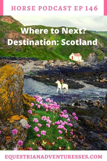 Horse and travel podcast pin - Ep 146 Where to Next? Horse Destination Scotland