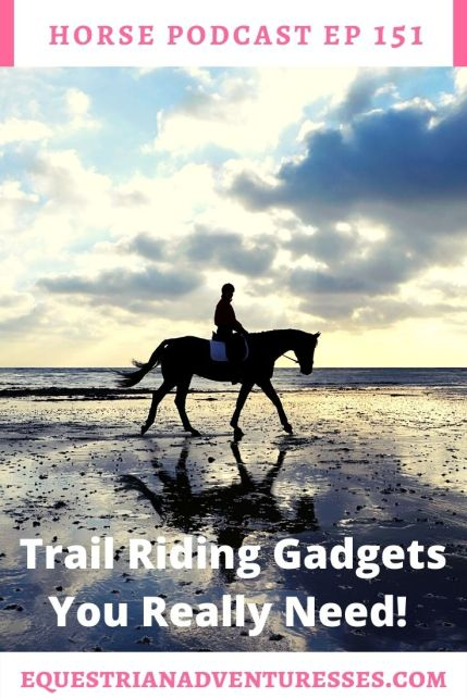 Horse and travel podcast pin - Ep151 Trail Riding Gadgets you really need