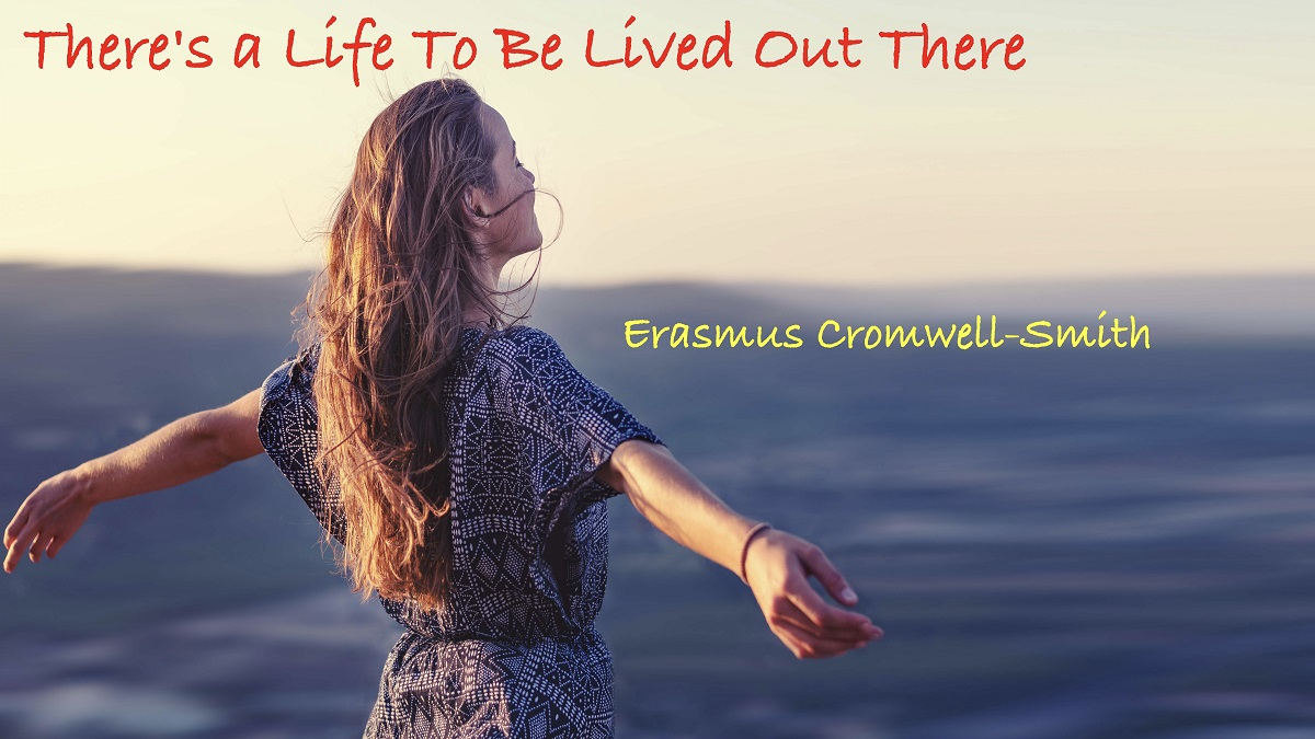 There Is a Life to Be Lived Out There