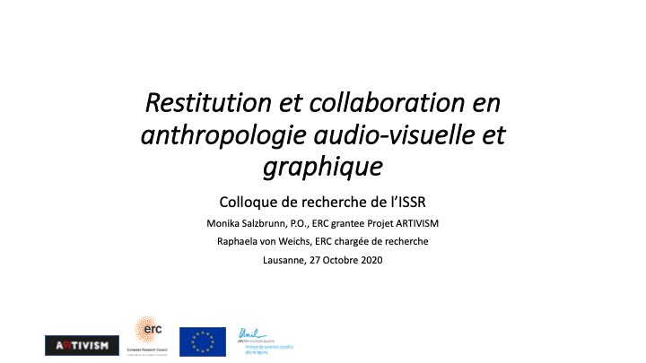 Presentation at the Colloquium ISSR: « Restitution et collaboration en anthropologie audio-visuelle et graphique » by Prof. Monika Salzbrunn and Dr. Raphaela von Weichs