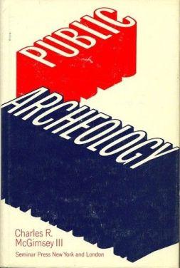 Charles R. McGimsey III paradigmaváltó kötete amely meghonosította az angol public archaeology fogalmát